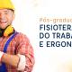 Pós-graduação Fisioterapia do Trabalho e Ergonomia – Turma 9 – Rio de Janeiro