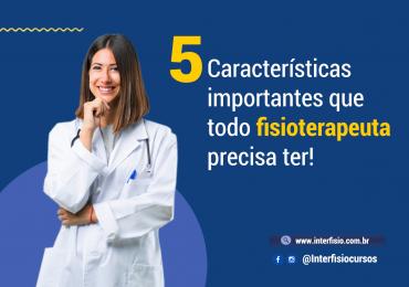 5 Características importantes que todo fisioterapeuta precisa ter