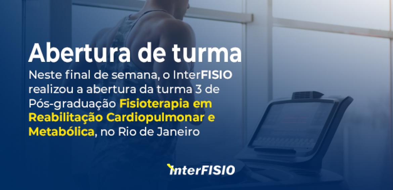 Neste final de semana, o InterFISIO realizou a abertura da turma 3 de Pós-graduação em Fisioterapia Cardiopulmonar e Metabólica, no Rio de Janeiro