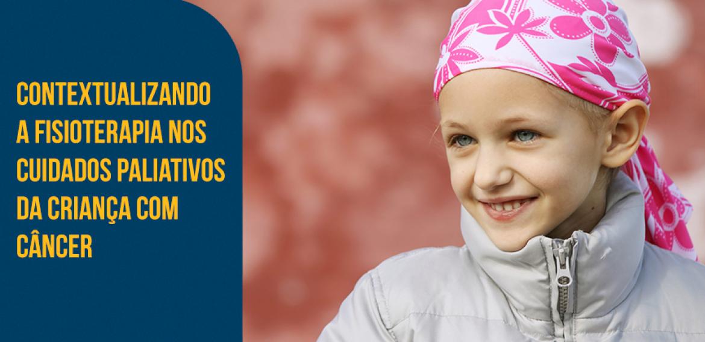 Contextualizando a fisioterapia nos cuidados paliativos da criança com câncer