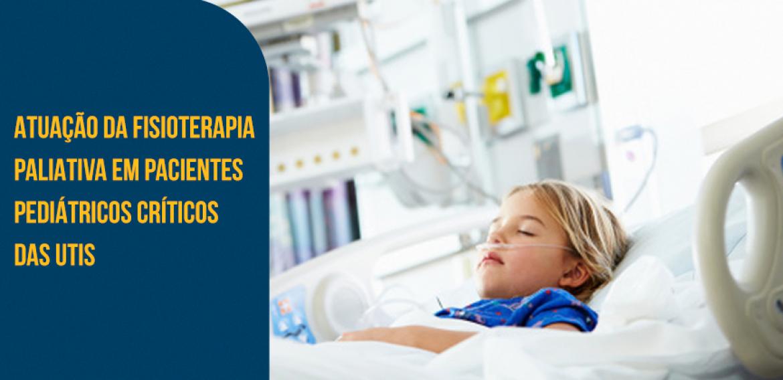 Atuação da Fisioterapia Paliativa em pacientes pediátricos críticos das UTIs